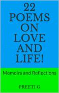 22 Poems On Love and Life!: Memoirs and Reflections by preeti G