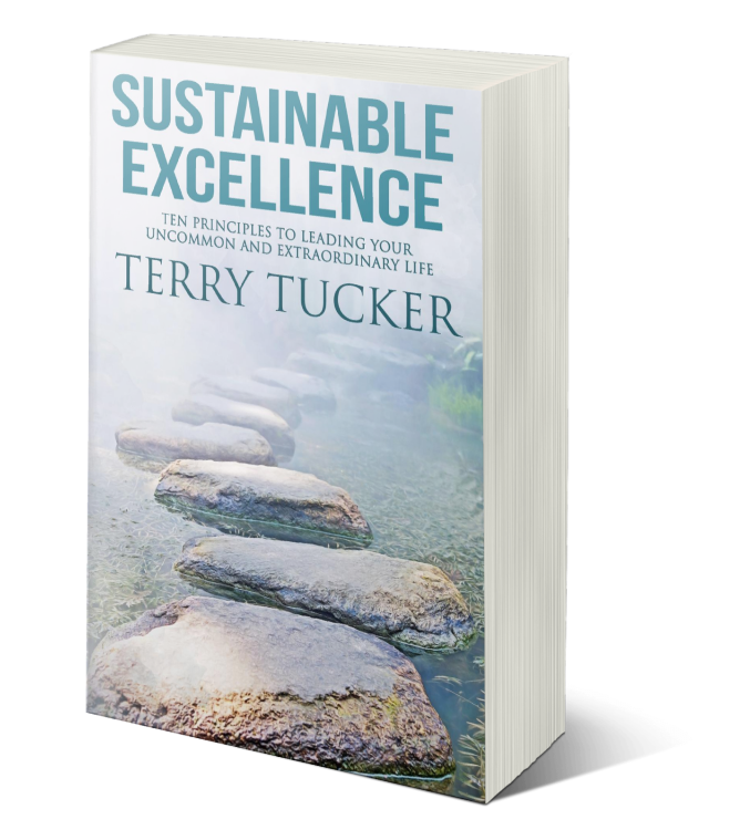 Sustainable Excellence, Ten Principles to Leading Your Uncommon and Extraordinary Life by Terry Tucker