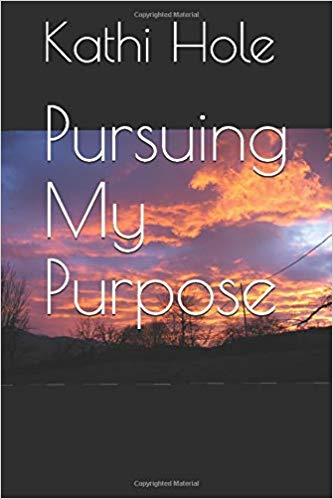 Pursuing My Purpose by Mary Katherine Hole