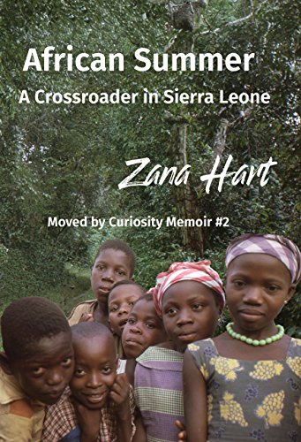 African Summer: A Crossroader in Sierra Leone (Moved by Curiosity Memoir #2) by Zana Hart