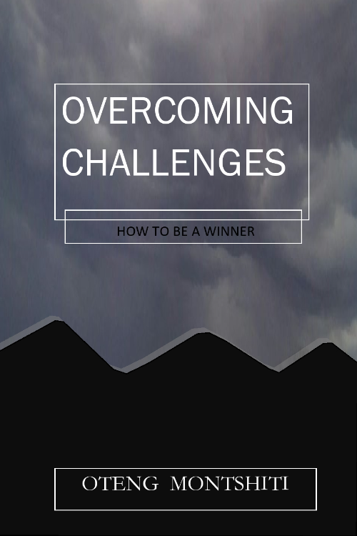 Overcoming challenges : How to be a winner by Oteng Montshiti