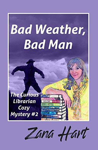 Bad Weather, Bad Man: The Curious Librarian Cozy Mystery #2 by Zana Hart