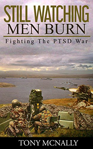 Still Watching Men Burn: Fighting The PTSD War by Anthony McNally
