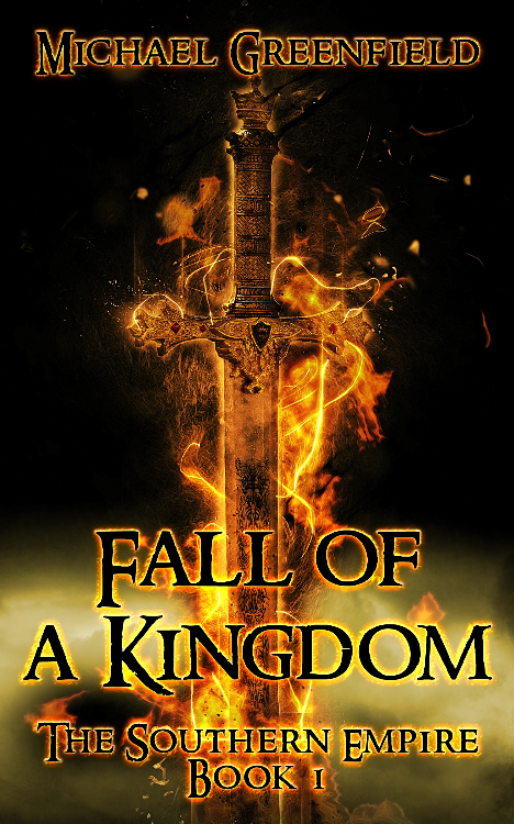 Fall of a Kingdom: Book One of the Southern Empire Trilogy by Michael Greenfield