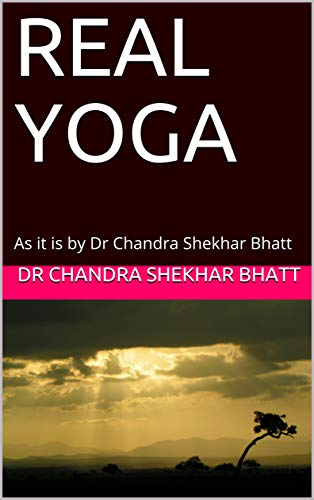 REAL YOGA: As it is by Dr Chandra Shekhar Bhatt by Dr Chandra Shekhar Bhatt