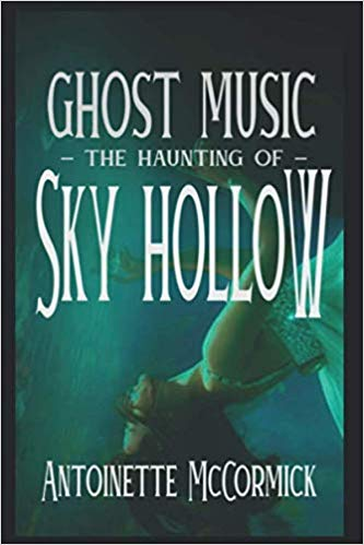 Ghost Music: The Haunting of Sky Hollow by Antoinette McCormick