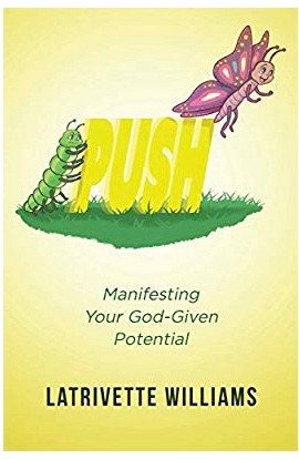 PUSH: Manifesting Your God-Given Potential by Latrivette Williams