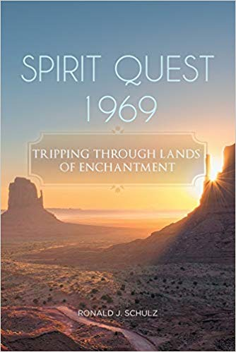 Spirit Quest 1969: Tripping through Lands of Enchantment by Ronald J. Schulz
