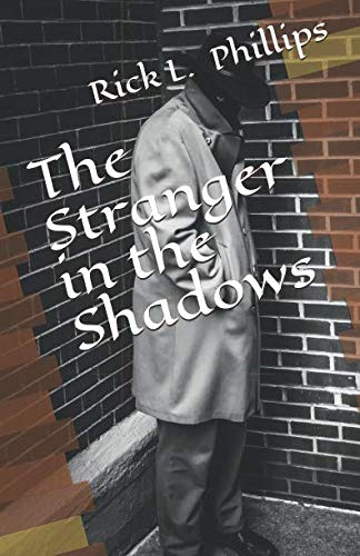 The Stranger in the Shadows by Rick L Phillips
