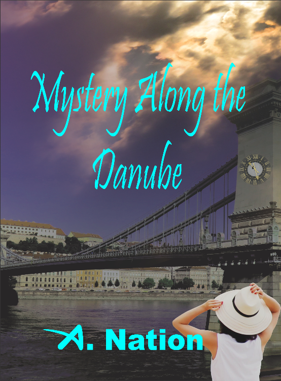 Mystery Along the Danube - Travel Mystery 1 by A. Nation
