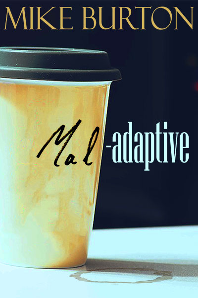 Mal-adaptive by Mike Burton