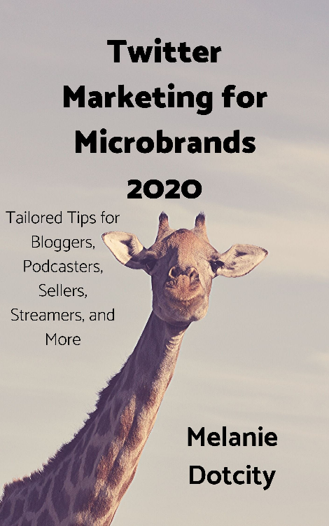 Twitter Marketing for Microbrands 2020: Tailored Tips for Bloggers, Podcasters, Sellers, Streamers, and More by Melanie Dotcity
