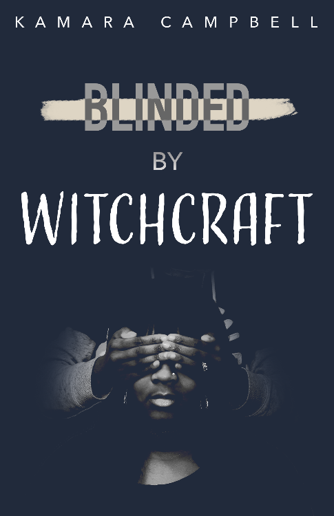 Blinded By Witchcraft by Kamara Campbell