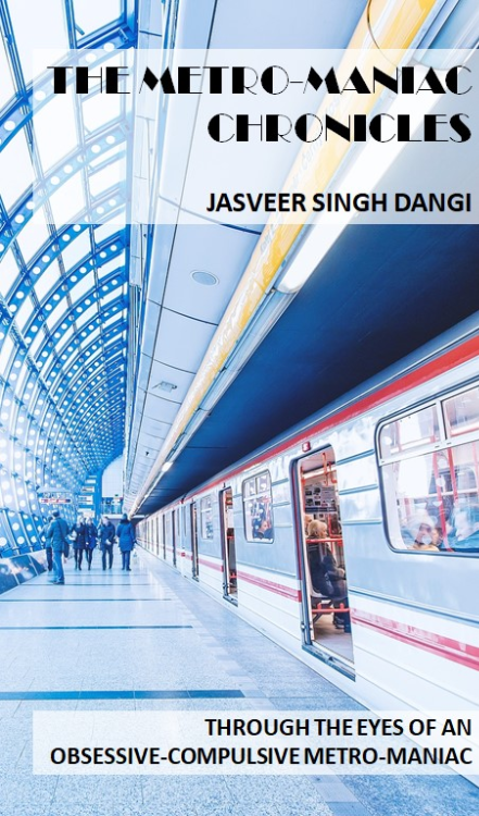 The Metro-Maniac Chronicles by Jasveer Singh Dangi
